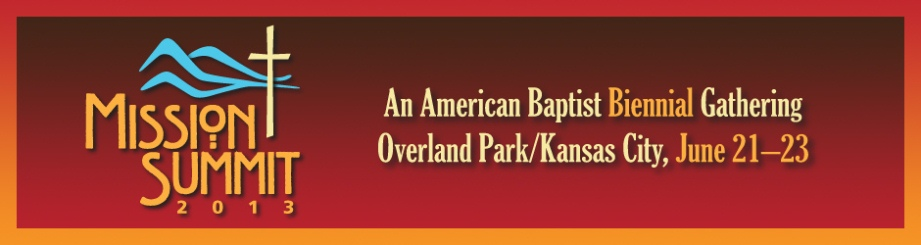 Register today for Mission Summit 2013: An American Baptist Biennial Gathering Visit www.americanbaptists2013.com to register! &nbsp